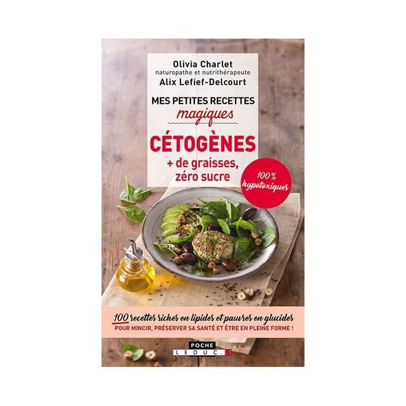 Mes petites recettes magiques cétogènes hypotoxiques sans produit laitier - Olivia Charlet
